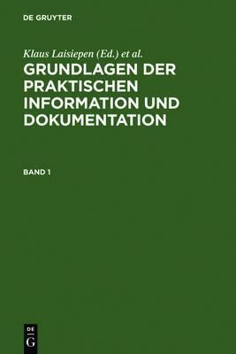 Grundlagen Der Praktischen Information Und Dokumentation: Ein Handbuch Zur Einfuhrung in Die Fachliche Informationsarbeit