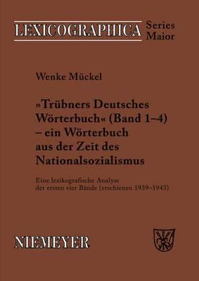 Trubners -Deutsches Worterbuch- - Ein Worterbuch Aus Der Zeit Des Nationalsozialismus: Eine Lexikografische Analyse Der Ersten Vier Bande (Erschienen 1939-1943)