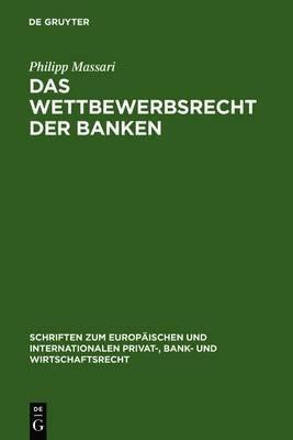 Das Wettbewerbsrecht der Banken: Die Regulierung des Wettbewerbs der Banken durch Kartellrecht, Bankaufsichtsrecht und Lauterkeitsrecht
