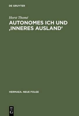 Autonomes Ich Und 'Inneres Ausland': Studien Uber Realismus, Tiefenpsychologie Und Psychiatrie in Deutschen Erzahltexten 1848-1914