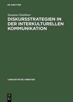 Diskursstrategien in Der Interkulturellen Kommunikation: Analysen Deutsch-Chinesischer Gesprache