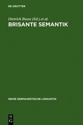 Brisante Semantik: Neuere Konzepte Und Forschungsergebnisse Einer Kulturwissenschaftlichen Linguistik