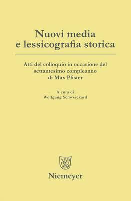 Nuovi Media E Lessicografia Storica: Atti del Colloquio in Occasione del Settantesimo Compleanno Di Max Pfister