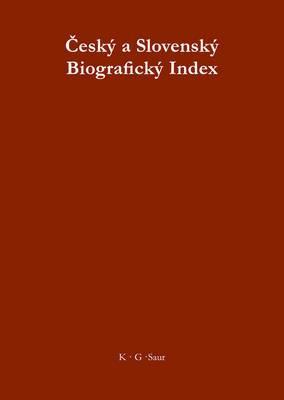 Cesky a Slovensky Biograficky Index / Tschechischer Und Slowakischer Biographischer Index / Czech and Slovak Biographical Index