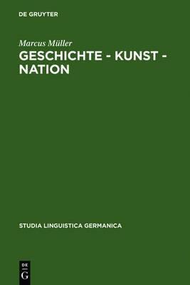 Geschichte - Kunst - Nation: Die Sprachliche Konstituierung Einer 'Deutschen' Kunstgeschichte Aus Diskursanalytischer Sicht
