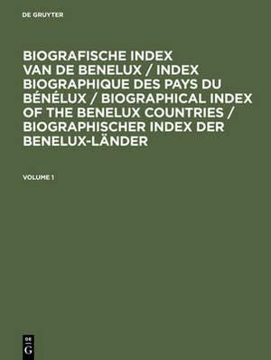 Biografische Index Van de Benelux / Index Biographique Des Pays Du Benelux / Biographical Index of the Benelux Countries / Biographischer Index Der Benelux-Lander