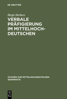 Verbale Prafigierung Im Mittelhochdeutschen: Eine Semantisch-Funktionale Korpusanalyse