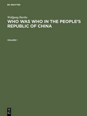 Who Was Who in the People's Republic of China: With More Than 3100 Portraits