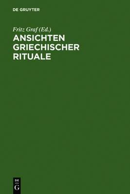 Ansichten Griechischer Rituale: Geburtstagssymposium Fur Walter Burkert, Castelen Bei Basel, 15. Bis 18. Marz 1996