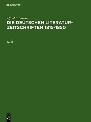 Alfred Estermann: Die Deutschen Literatur-Zeitschriften 1815-1850. Band 1