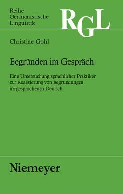Begr nden Im Gespr ch: Eine Untersuchung Sprachlicher Praktiken Zur Realisierung Von Begr ndungen Im Gesprochenen Deutsch