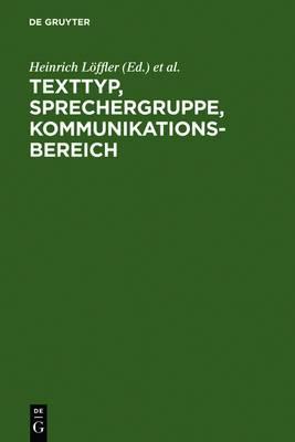 Texttyp, Sprechergruppe, Kommunikationsbereich: Studien Zur Deutschen Sprache in Geschichte Und Gegenwart. Festschrift Fur Hugo Steger Zum 65. Geburtstag