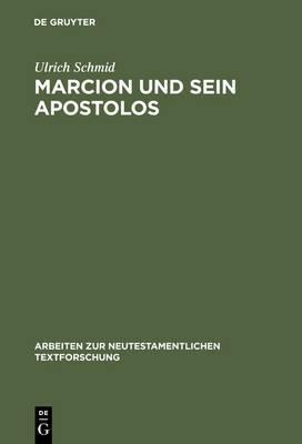 Marcion Und Sein Apostolos: Rekonstruktion Und Historische Einordnung Der Marcionitischen Paulusbriefausgabe