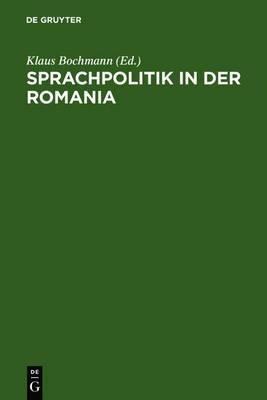 Sprachpolitik in Der Romania: Zur Geschichte Sprachpolitischen Denkens Und Handelns Von Der Franzosischen Revolution Bis Zur Gegenwart