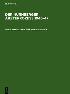 Erschliessungsband Zur Mikrofiche-Edition: Mit Einer Einleitung Von Angelika Ebbinghaus Zur Geschichte Des Prozesses Und Kurzbiographien Der Prozessbeteiligten