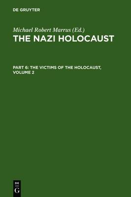 Marrus, Michael Robert: The Nazi Holocaust. Part 6: The Victims of the Holocaust. Volume 2