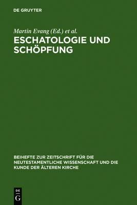 Eschatologie Und Schopfung: Festschrift Fur Erich Grasser Zum Siebzigsten Geburtstag
