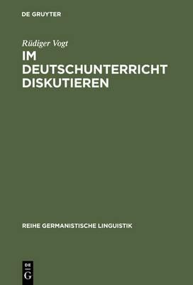Im Deutschunterricht Diskutieren: Zur Linguistik Und Didaktik Einer Kommunikativen Praktik