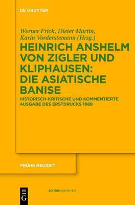 Die Asiatische Banise: Historisch-Kritische Und Kommentierte Ausgabe Des Erstdrucks 1689