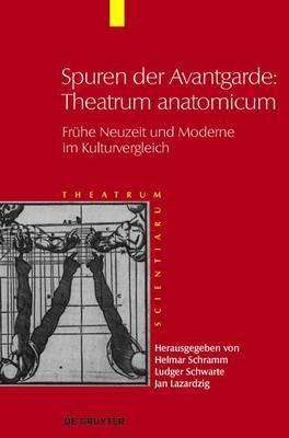 Spuren Der Avantgarde: Theatrum Anatomicum: Fruhe Neuzeit Und Moderne Im Kulturvergleich