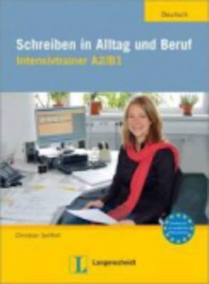 Schreiben in Alltag und Beruf: Intensivtrainer A2 / B1