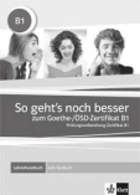 So Geht's Noch Besser Zum Goethe-/Osd-zertifikat B1: Lehrerhandbuch