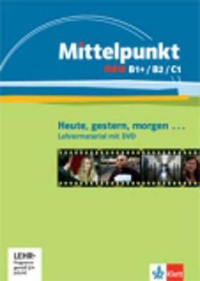 Mittelpunkt Neu: Heute, Gestern, Morgen... - Lehrermaterial MIT DVD