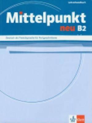 Mittelpunkt Neu: Lehrerhandbuch B2