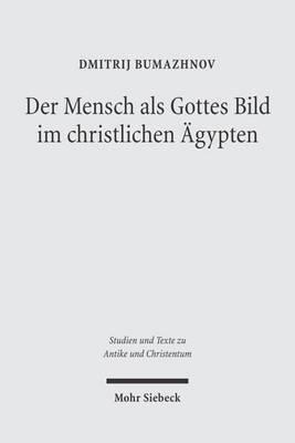 Der Mensch Als Gottes Bild Im Christlichen eAgypten: Studien Zu Gen 1,26 in Zwei Koptischen Quellen Des 4.-5. Jahrhunderts