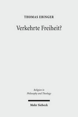 Verkehrte Freiheit?: Jean-Paul Sartres Freiheitslehre Aus Christlicher Sicht