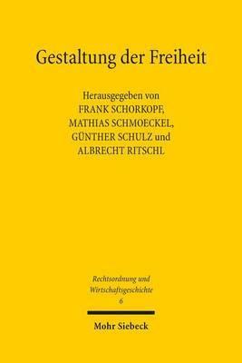 Gestaltung Der Freiheit: Regulierung Von Wirtschaft Zwischen Historischer Pragung Und Normierung