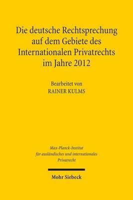 Die Deutsche Rechtsprechung Auf Dem Gebiete Des Internationalen Privatrechts: Im Jahre 2012