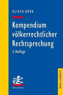 Kompendium Volkerrechtlicher Rechtsprechung: Eine Auswahl Fur Studium Und Praxis
