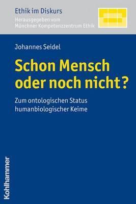 Schon Mensch Oder Noch Nicht?: Zum Ontologischen Status Humanbiologischer Keime