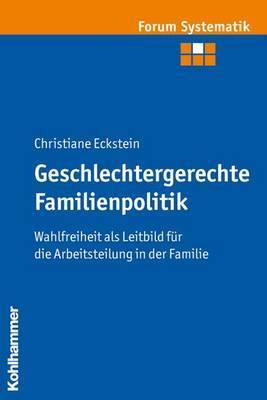 Geschlechtergerechte Familienpolitik: Wahlfreiheit ALS Leitbild Fur Die Arbeitsteilung in Der Familie