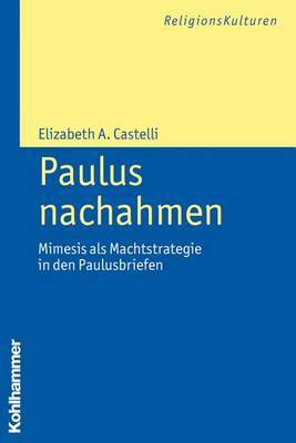 Paulus Nachahmen: Mimesis ALS Machtstrategie in Den Paulusbriefen