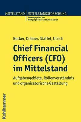 Chief Financial Officers (Cfo) Im Mittelstand: Aufgabengebiete, Rollenverstandnis Und Organisatorische Gestaltung
