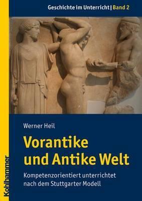 Vorantike Und Antike Welt: Kompetenzorientiert Unterrichtet Nach Dem Stuttgarter Modell