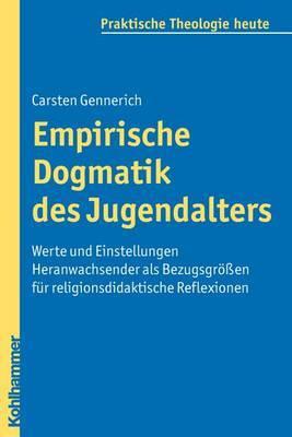 Empirische Dogmatik Des Jugendalters: Werte Und Einstellungen Heranwachsender ALS Bezugsgrossen Fur Religionsdidaktische Reflexionen