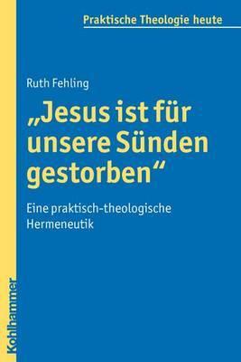 Jesus Ist Fur Unsere Sunden Gestorben: Eine Praktisch-Theologische Hermeneutik