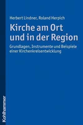 Kirche Am Ort Und in Der Region: Grundlagen, Instrumente Und Beispiele Einer Kirchenkreisentwicklung