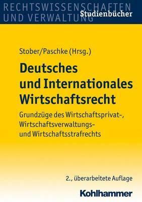 Deutsches Und Internationales Wirtschaftsrecht: Grundzuge Des Wirtschaftsprivat-, Wirtschaftsverwaltungs- Und Wirtschaftsstrafrechts