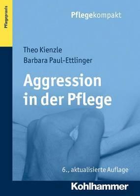 Aggression in Der Pflege: Umgangsstrategien Fur Pflegebedurftige Und Pflegepersonal