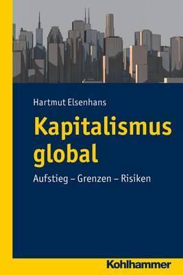 Kapitalismus Global: Aufstieg - Grenzen - Risiken