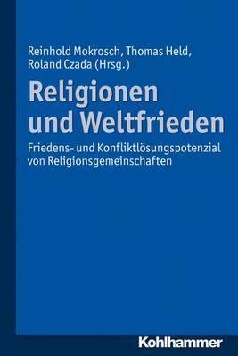 Religionen Und Weltfrieden: Friedens- Und Konfliktlosungspotenziale Von Religionsgemeinschaften