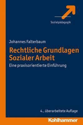 Rechtliche Grundlagen Sozialer Arbeit: Eine Praxisorientierte Einfuhrung