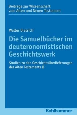 Die Samuelbucher Im Deuteronomistischen Geschichtswerk: Studien Zu Den Geschichtsuberlieferungen Des Alten Testaments II