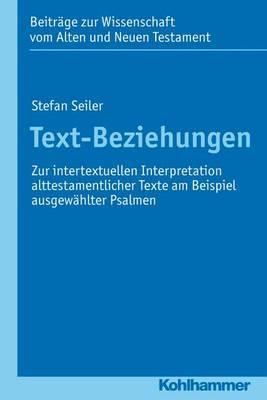 Text-Beziehungen: Zur Intertextuellen Interpretation Alttestamentlicher Texte Am Beispiel Ausgewahlter Psalmen