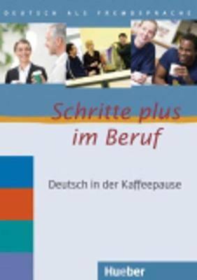 Schritte Plus Im Beruf: Deutsch in Der Kaffeepause Cds (2) MIT Transkriptionen