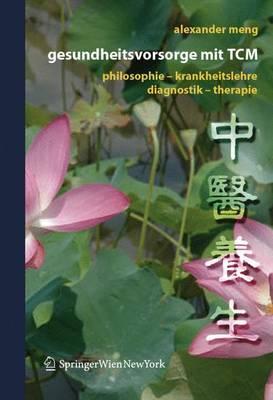 Gesundheitsvorsorge MIT Tcm: Philosophie - Krankheitslehre - Diagnostik - Therapie